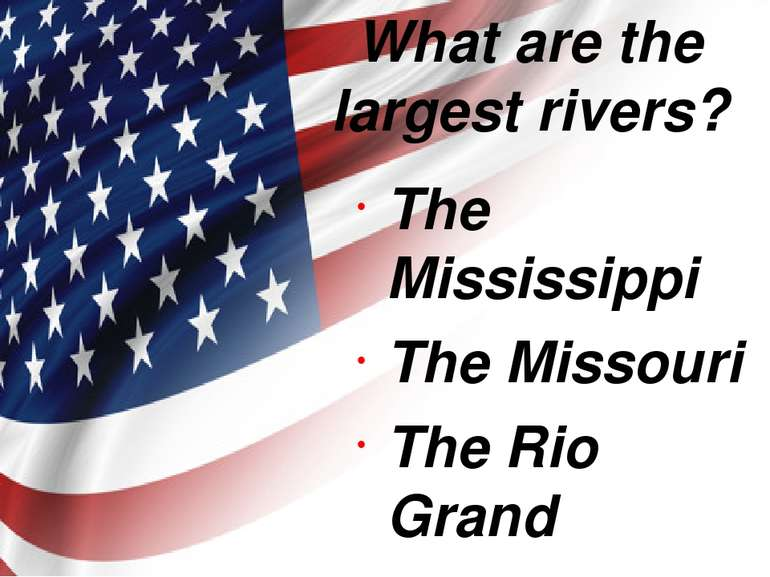 What are the largest rivers? The Mississippi The Missouri The Rio Grand The C...