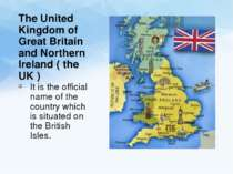 The United Kingdom of Great Britain and Northern Ireland ( the UK ) It is the...