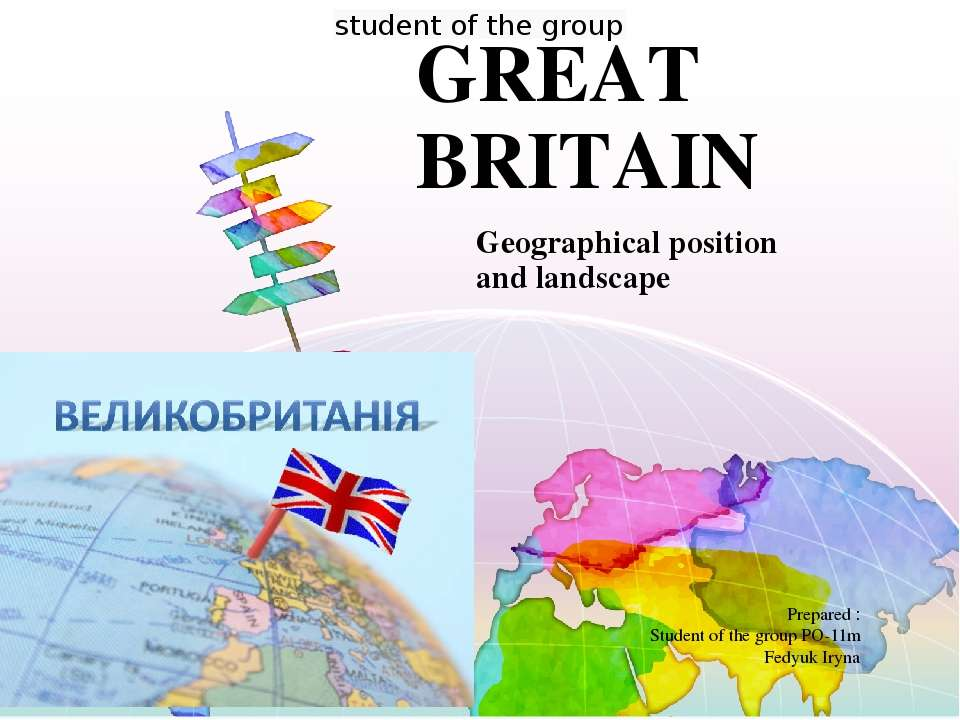 GREAT BRITAIN Geographical position and landscape Prepared : Student of the g...