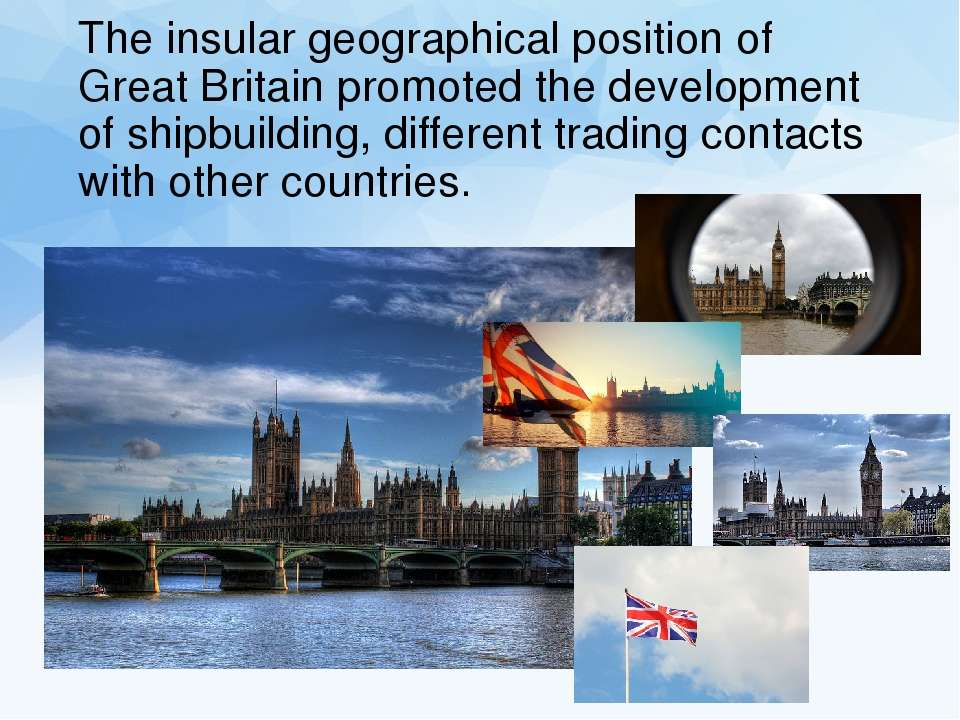 The insular geographical position of Great Britain promoted the development o...