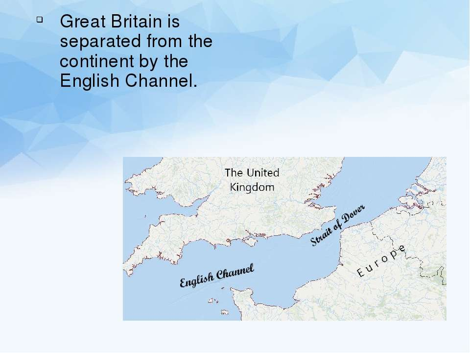 Great Britain is separated from the continent by the English Channel.