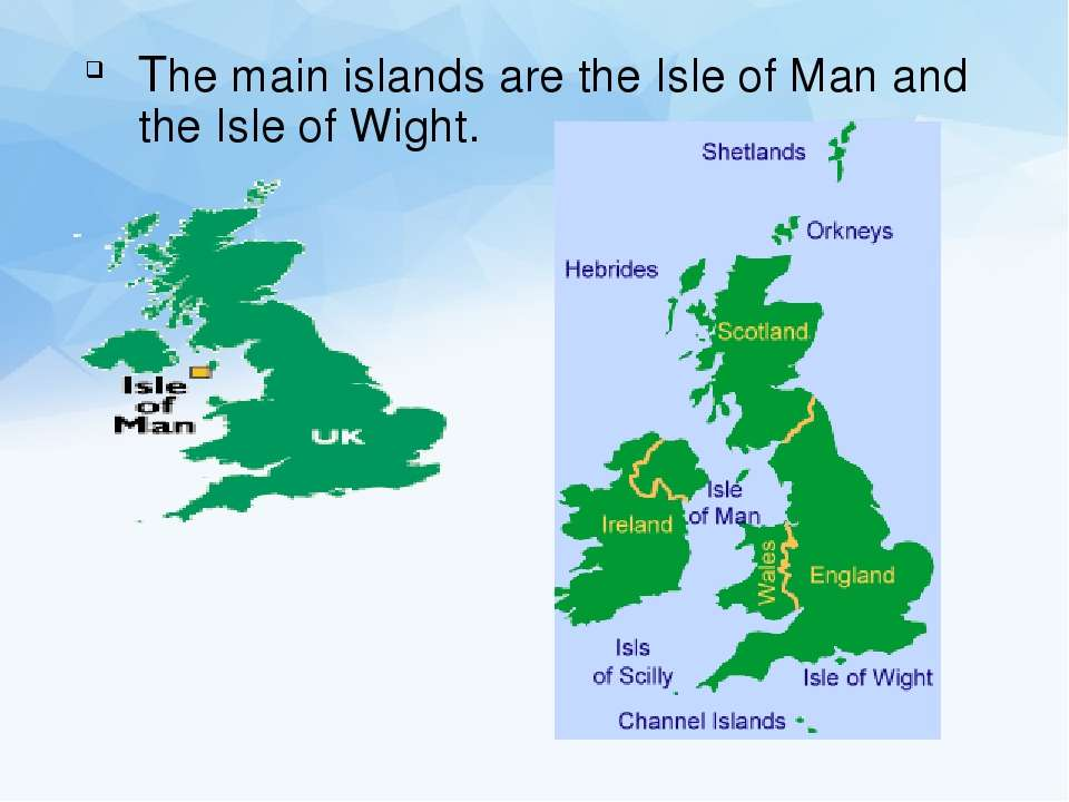 The main islands are the Isle of Man and the Isle of Wight.
