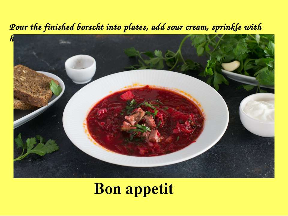 Bon appetit Pour the finished borscht into plates, add sour cream, sprinkle w...