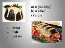 a) a pudding b) a cake c) a pie meat fish potato