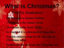 What is Christmas? Yes/No Sentences Christmas is a summer holiday. Christmas ...