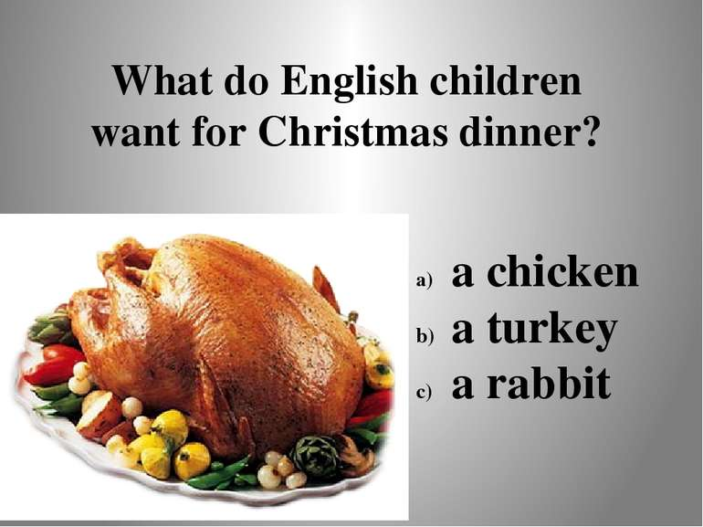 What do English children want for Christmas dinner? a chicken a turkey a rabbit