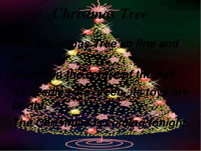 Christmas Tree The Christmas Tree so fine and tall Stands in the centre of th...