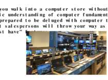 If you walk into a computer store without a basic understanding of computer f...