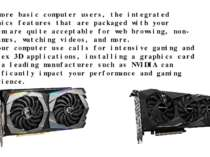 For more basic computer users, the integrated graphics features that are pack...