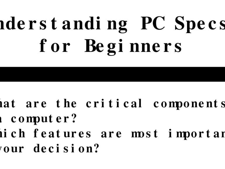 Understanding PC Specs for Beginners Made by Vladislav Semenov · What are the...