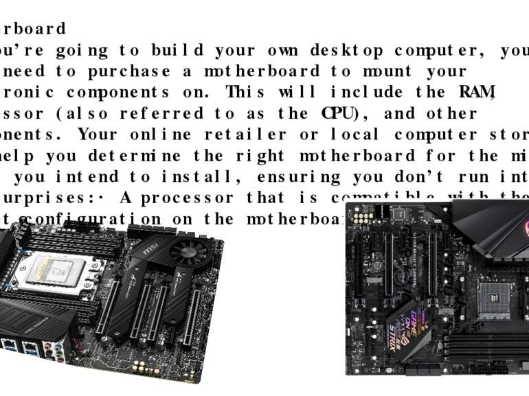 Motherboard If you're going to build your own desktop computer, you will need...