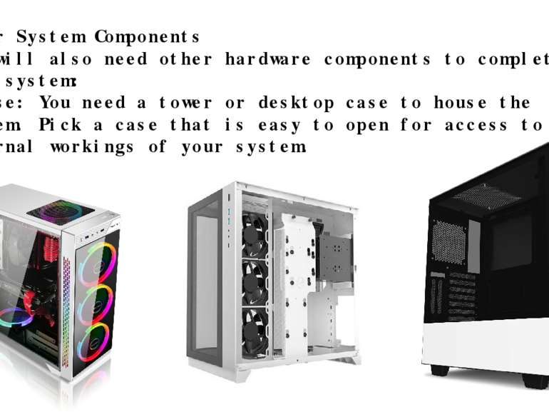 Other System Components You will also need other hardware components to compl...