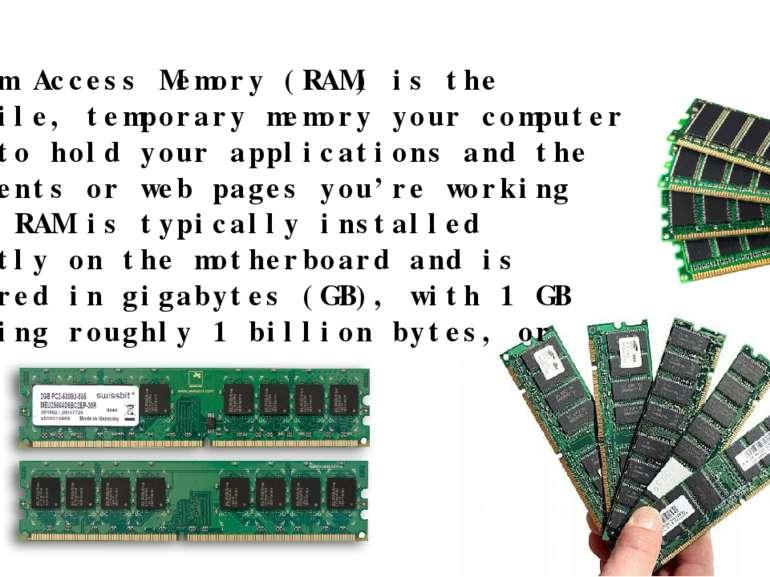 RAM Random Access Memory (RAM) is the volatile, temporary memory your compute...