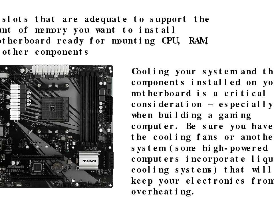 RAM slots that are adequate to support the amount of memory you want to insta...