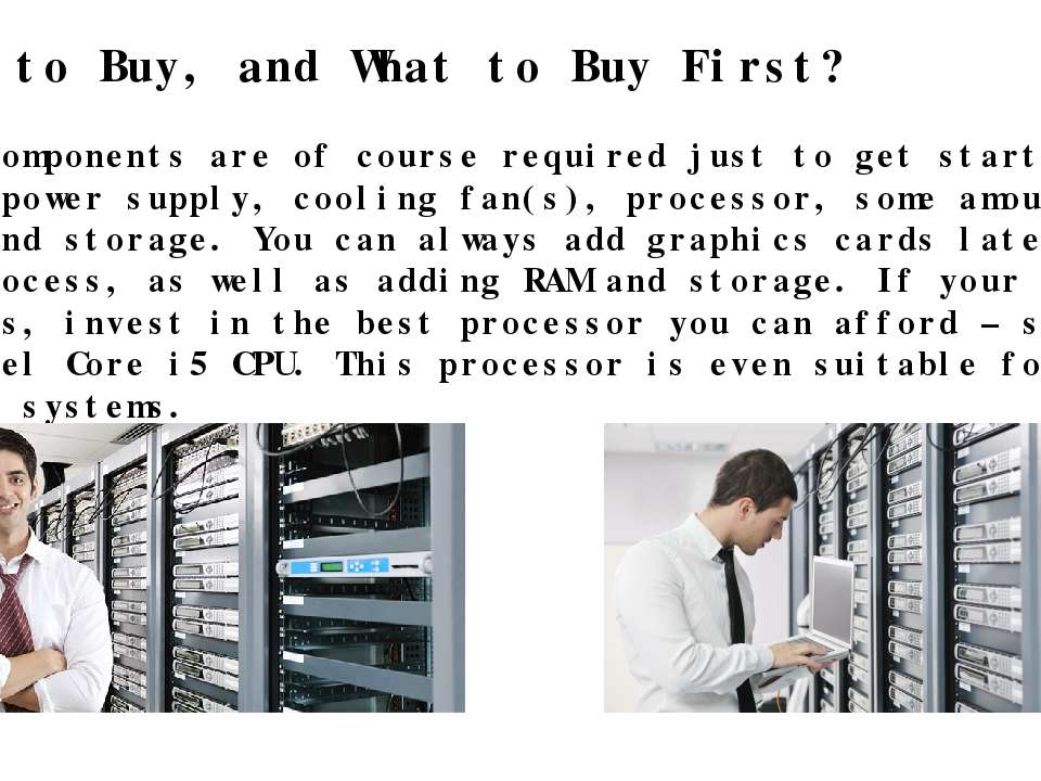 What to Buy, and What to Buy First? Some components are of course required ju...