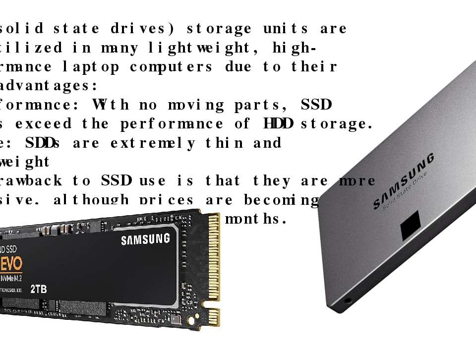 SDD (solid state drives) storage units are now utilized in many lightweight, ...
