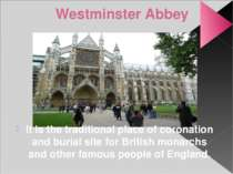 Westminster Abbey It is the traditional place of coronation and burial site f...
