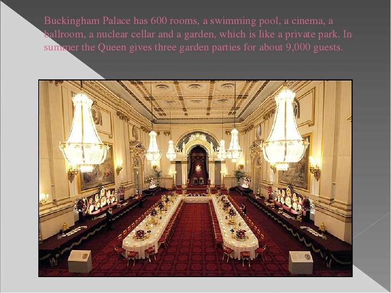 Buckingham Palace has 600 rooms, a swimming pool, a cinema, a ballroom, a nuc...