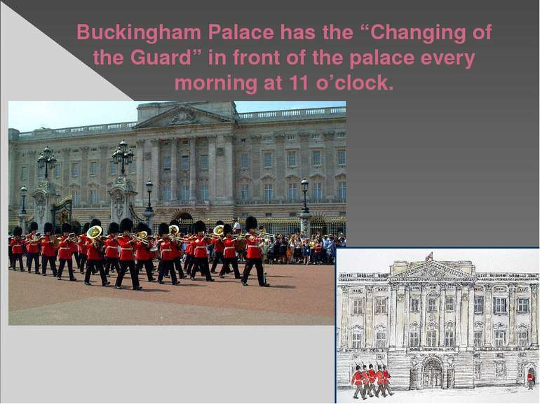"""Buckingham Palace has the """"Changing of the Guard"""" in front of the palace ever..."""
