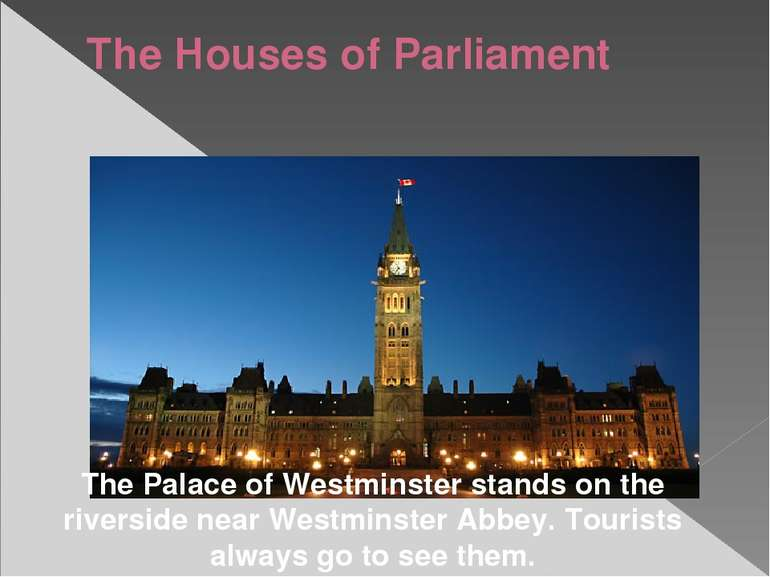 The Houses of Parliament The Palace of Westminster stands on the riverside ne...