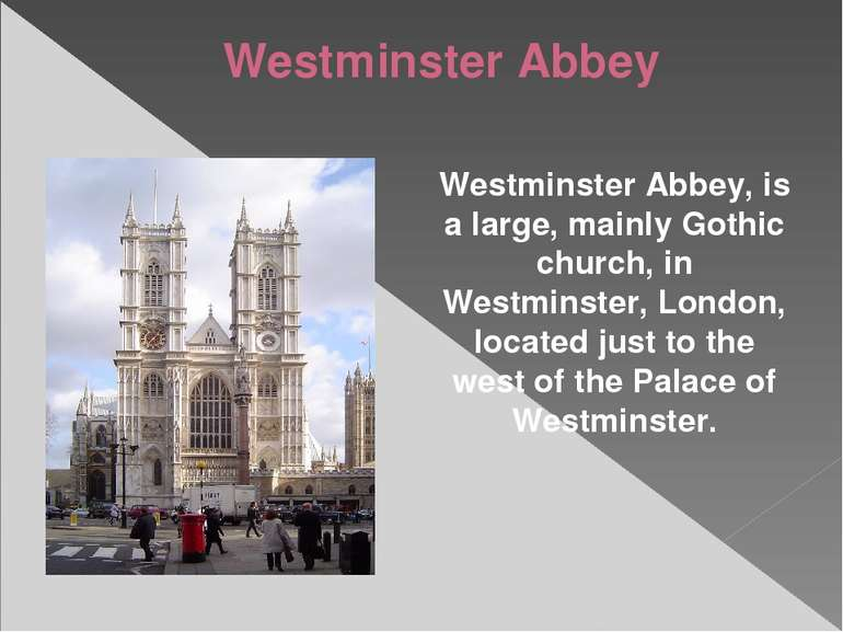 Westminster Abbey Westminster Abbey, is a large, mainly Gothic church, in Wes...