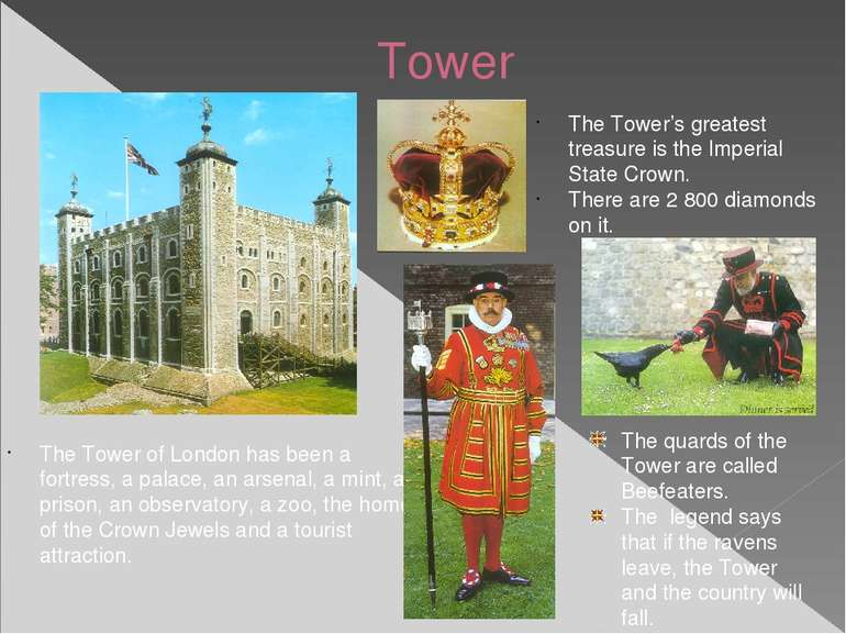 Tower The Tower of London has been a fortress, a palace, an arsenal, a mint, ...