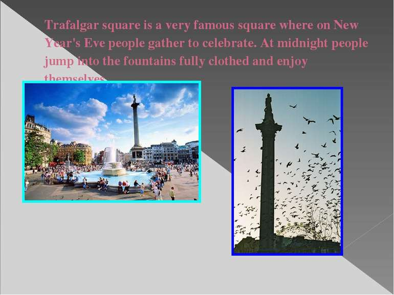 Trafalgar square is a very famous square where on New Year's Eve people gathe...