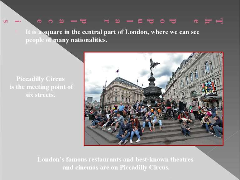 It is a square in the central part of London, where we can see people of many...