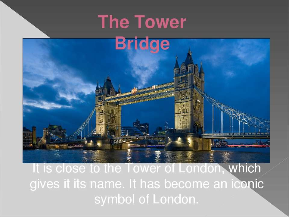 The Tower Bridge It is close to the Tower of London, which gives it its name....