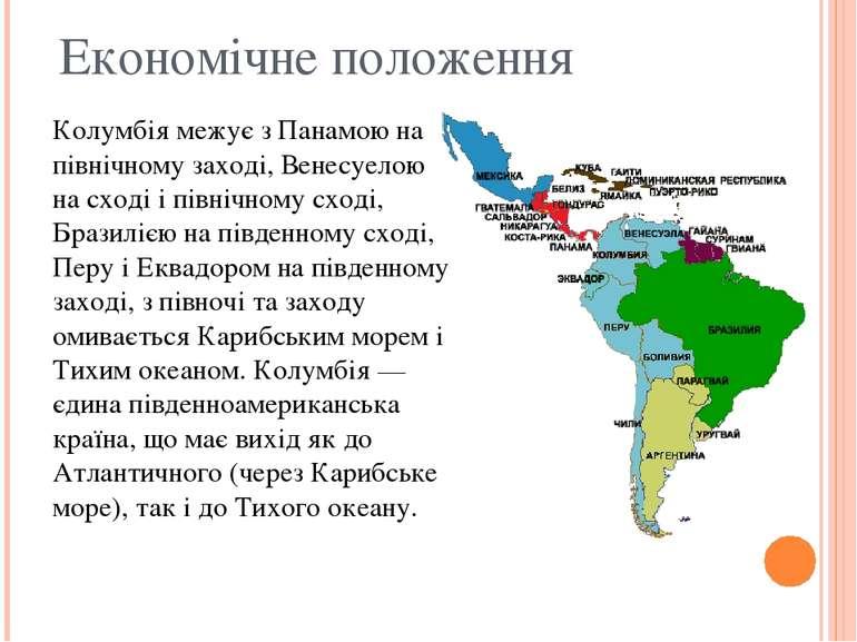 Економічне положення Колумбія межує з Панамою на північному заході, Венесуело...