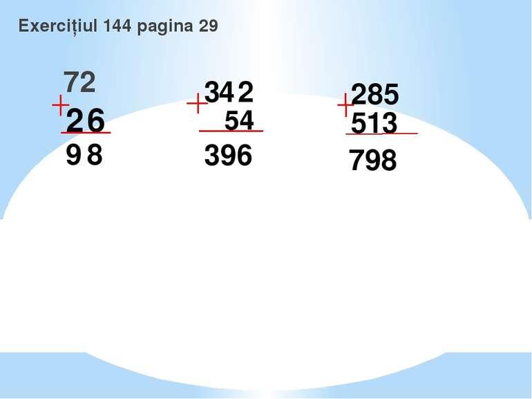 Exercițiul 144 pagina 29 72 2 6 9 8 3 4 2 54 396 285 513 798