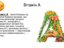 Вітамін А Вітамін А - група близьких за хімічною будовою речовин, яка включає...