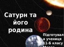 Підготувала учениця 11-Б класу Мороз Марія Сатурн та його родина