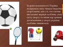За роки незалежності Україна подарувала світу чимало видатних спортсменів, ал...
