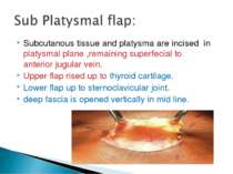 Subcutanous tissue and platysma are incised in platysmal plane ,remaining sup...