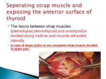 The fascia between strap muscles (sternohyoid,sternothyroid,and omohyoid)is d...