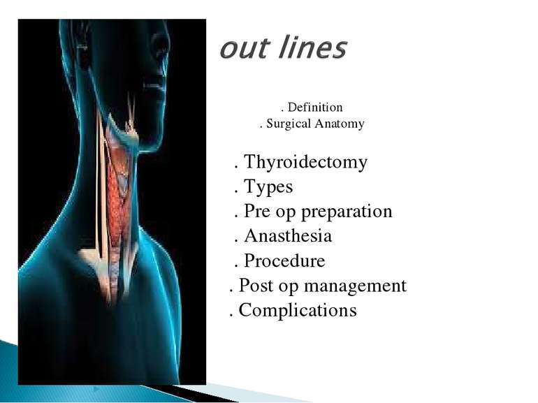 . Definition . Surgical Anatomy . Thyroidectomy . Types . Pre op preparation ...