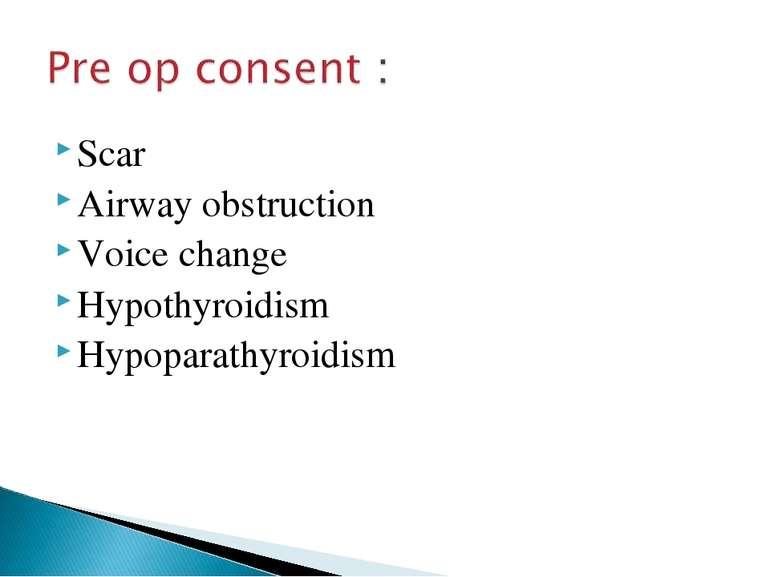 Scar Airway obstruction Voice change Hypothyroidism Hypoparathyroidism