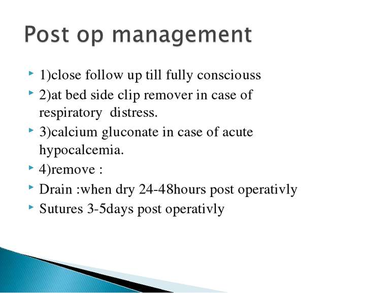 1)close follow up till fully consciouss 2)at bed side clip remover in case of...