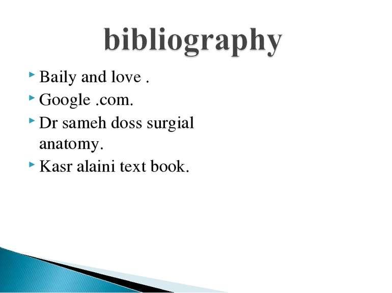 Baily and love . Google .com. Dr sameh doss surgial anatomy. Kasr alaini text...