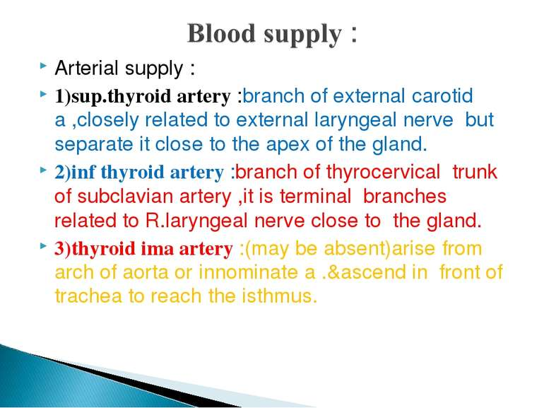 Arterial supply : 1)sup.thyroid artery :branch of external carotid a ,closely...