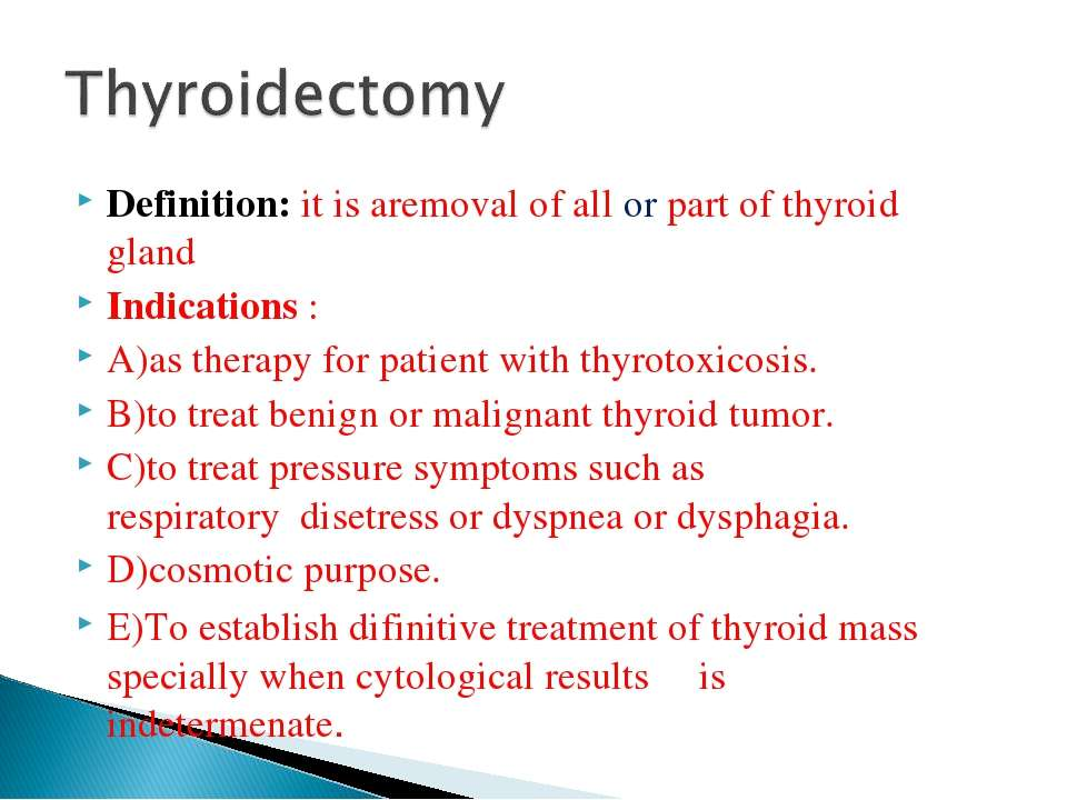 Definition: it is aremoval of all or part of thyroid gland Indications : A)as...