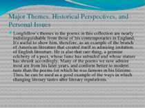 Major Themes, Historical Perspectives, and Personal Issues Longfellow's theme...