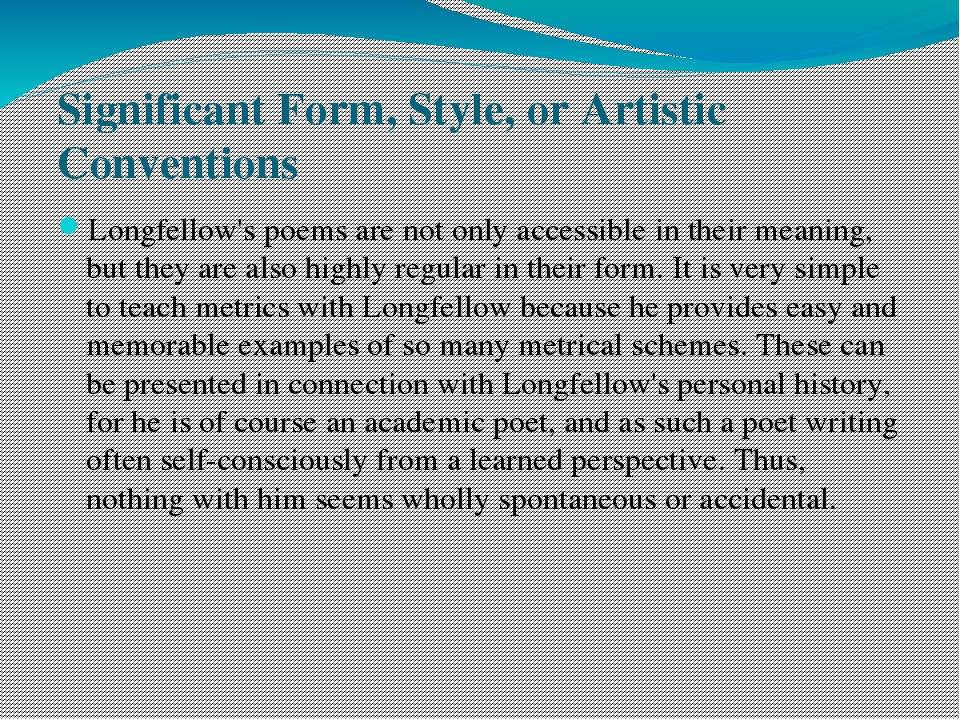 Significant Form, Style, or Artistic Conventions Longfellow's poems are not o...