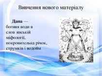 Вивчення нового матеріалу Дана— богиняводив слов′янській міфології, покро...