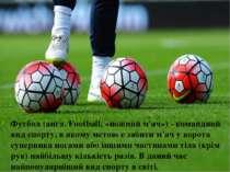 Футбол (англ. Football, «ножний м'яч») - командний вид спорту, в якому метою ...