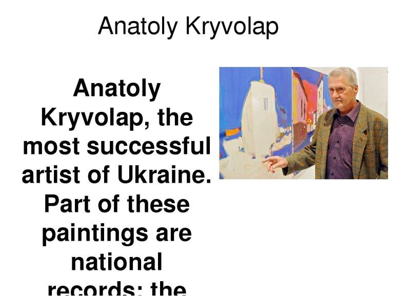 Anatoly Kryvolap Anatoly Kryvolap, the most successful artist of Ukraine. Par...