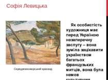Софія Левицька Як особистість художниця має перед Україною незаперечну заслуг...