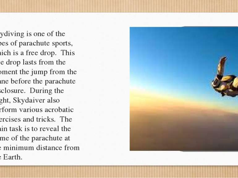 Skydiving is one of the types of parachute sports, which is a free drop. This...
