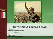 Історіографія фашизму в Італії Підготувала: студентка І курсу магістратури іс...